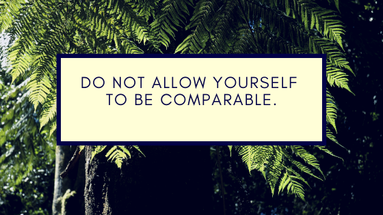 Do not allow yourself to be comparable..png